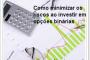 Como minimizar os riscos ao investir